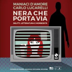 """DIG presenta:i Maniaci d'Amore e Carlo Lucarelli in """"Nera che porta via"""""""